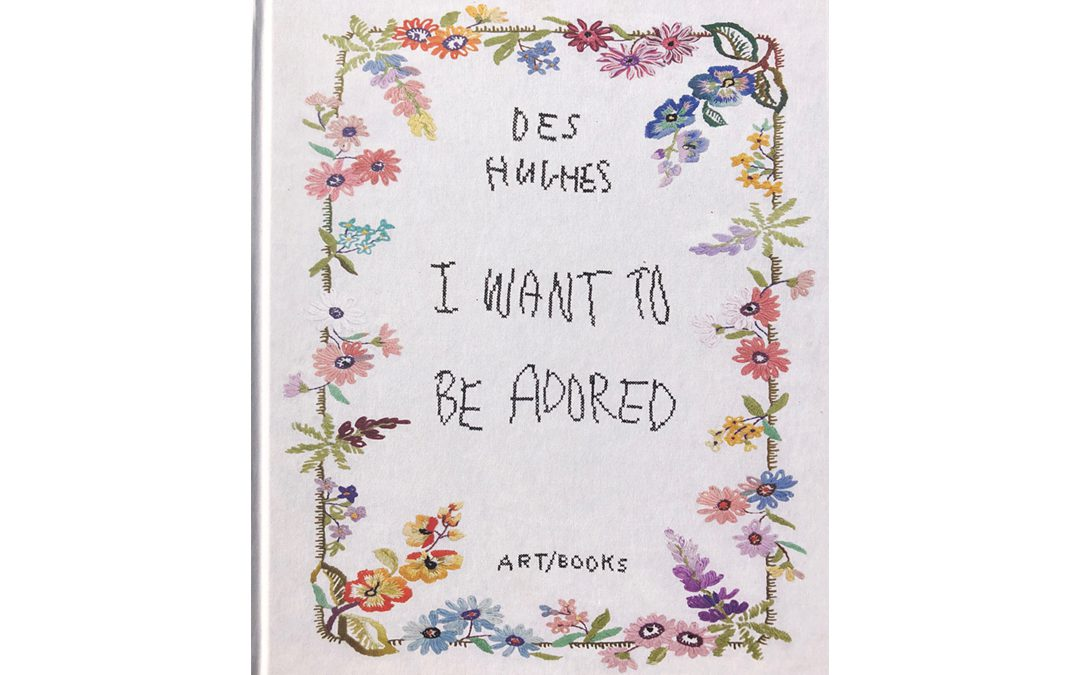 'I Want To Be Adored' Book by Des Hughes and Art Books